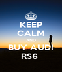 KEEP CALM AND BUY AUDI RS6  - Personalised Poster A4 size