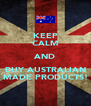 KEEP CALM AND BUY AUSTRALIAN MADE PRODUCTS! - Personalised Poster A4 size