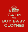 KEEP CALM AND BUY BABY CLOTHES - Personalised Poster A4 size
