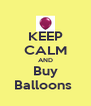 KEEP CALM AND Buy Balloons  - Personalised Poster A4 size