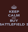 KEEP CALM AND BUY BATTLEFIELD 3 - Personalised Poster A4 size