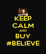 KEEP CALM AND BUY #BELIEVE - Personalised Poster A4 size