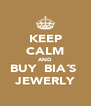 KEEP CALM AND BUY  BIA´S  JEWERLY - Personalised Poster A4 size