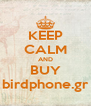 KEEP CALM AND BUY birdphone.gr - Personalised Poster A4 size