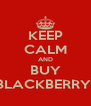 KEEP CALM AND BUY BLACKBERRY  - Personalised Poster A4 size
