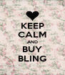 KEEP CALM AND BUY BLING - Personalised Poster A4 size