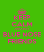 KEEP CALM AND BUY BLUE NOSE FRIENDS - Personalised Poster A4 size