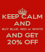 KEEP CALM AND BUY BLUE, RED or WHITE AND GET 20% OFF - Personalised Poster A4 size