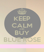 KEEP CALM AND BUY BLUE ROSE - Personalised Poster A4 size