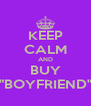"""KEEP CALM AND BUY """"BOYFRIEND"""" - Personalised Poster A4 size"""