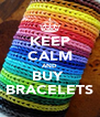 KEEP CALM AND BUY  BRACELETS - Personalised Poster A4 size