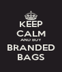 KEEP CALM AND BUY BRANDED BAGS - Personalised Poster A4 size