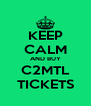 KEEP CALM AND BUY C2MTL TICKETS - Personalised Poster A4 size