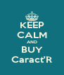 KEEP CALM AND BUY Caract'R - Personalised Poster A4 size