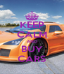 KEEP CALM AND BUY CARS - Personalised Poster A4 size