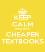 KEEP CALM AND BUY CHEAPER TEXTBOOKS - Personalised Poster A4 size