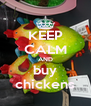KEEP CALM AND buy chickens - Personalised Poster A4 size