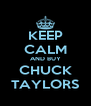 KEEP CALM AND BUY CHUCK TAYLORS - Personalised Poster A4 size