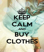 KEEP CALM AND BUY CLOTHES - Personalised Poster A4 size