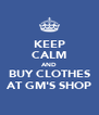 KEEP CALM AND BUY CLOTHES AT GM'S SHOP - Personalised Poster A4 size