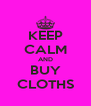 KEEP CALM AND BUY CLOTHS - Personalised Poster A4 size