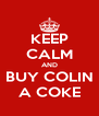 KEEP CALM AND BUY COLIN A COKE - Personalised Poster A4 size