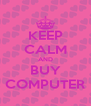 KEEP CALM AND BUY COMPUTER - Personalised Poster A4 size