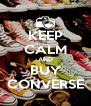 KEEP CALM AND BUY CONVERSE - Personalised Poster A4 size
