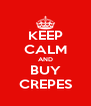 KEEP CALM AND BUY CREPES - Personalised Poster A4 size