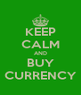 KEEP CALM AND BUY CURRENCY - Personalised Poster A4 size
