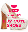 KEEP CALM AND BUY CUTE SHOES - Personalised Poster A4 size