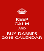 KEEP CALM AND BUY DANNI'S 2016 CALENDAR - Personalised Poster A4 size