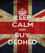 KEEP CALM AND BUY DEDHED - Personalised Poster A4 size