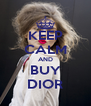 KEEP CALM AND BUY DIOR - Personalised Poster A4 size