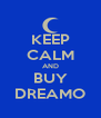 KEEP CALM AND BUY DREAMO - Personalised Poster A4 size
