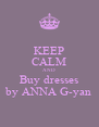KEEP CALM AND Buy dresses by ANNA G-yan - Personalised Poster A4 size