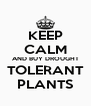 KEEP CALM AND BUY DROUGHT TOLERANT PLANTS - Personalised Poster A4 size