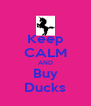 Keep CALM AND Buy Ducks - Personalised Poster A4 size