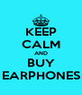 KEEP CALM AND BUY EARPHONES - Personalised Poster A4 size