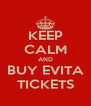 KEEP CALM AND BUY EVITA TICKETS - Personalised Poster A4 size