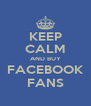 KEEP CALM AND BUY FACEBOOK FANS - Personalised Poster A4 size