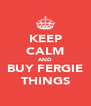 KEEP CALM AND BUY FERGIE THINGS - Personalised Poster A4 size