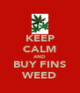 KEEP CALM AND BUY FINS WEED - Personalised Poster A4 size