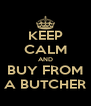 KEEP CALM AND BUY FROM A BUTCHER - Personalised Poster A4 size