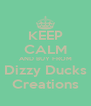 KEEP CALM AND BUY FROM Dizzy Ducks Creations - Personalised Poster A4 size
