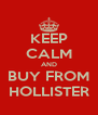 KEEP CALM AND BUY FROM HOLLISTER - Personalised Poster A4 size