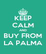 KEEP CALM AND BUY FROM LA PALMA - Personalised Poster A4 size