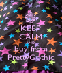 KEEP CALM AND buy from PrettyGothic - Personalised Poster A4 size
