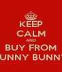 KEEP CALM AND BUY FROM SUNNY BUNNY - Personalised Poster A4 size