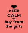 KEEP CALM AND buy from the girls - Personalised Poster A4 size